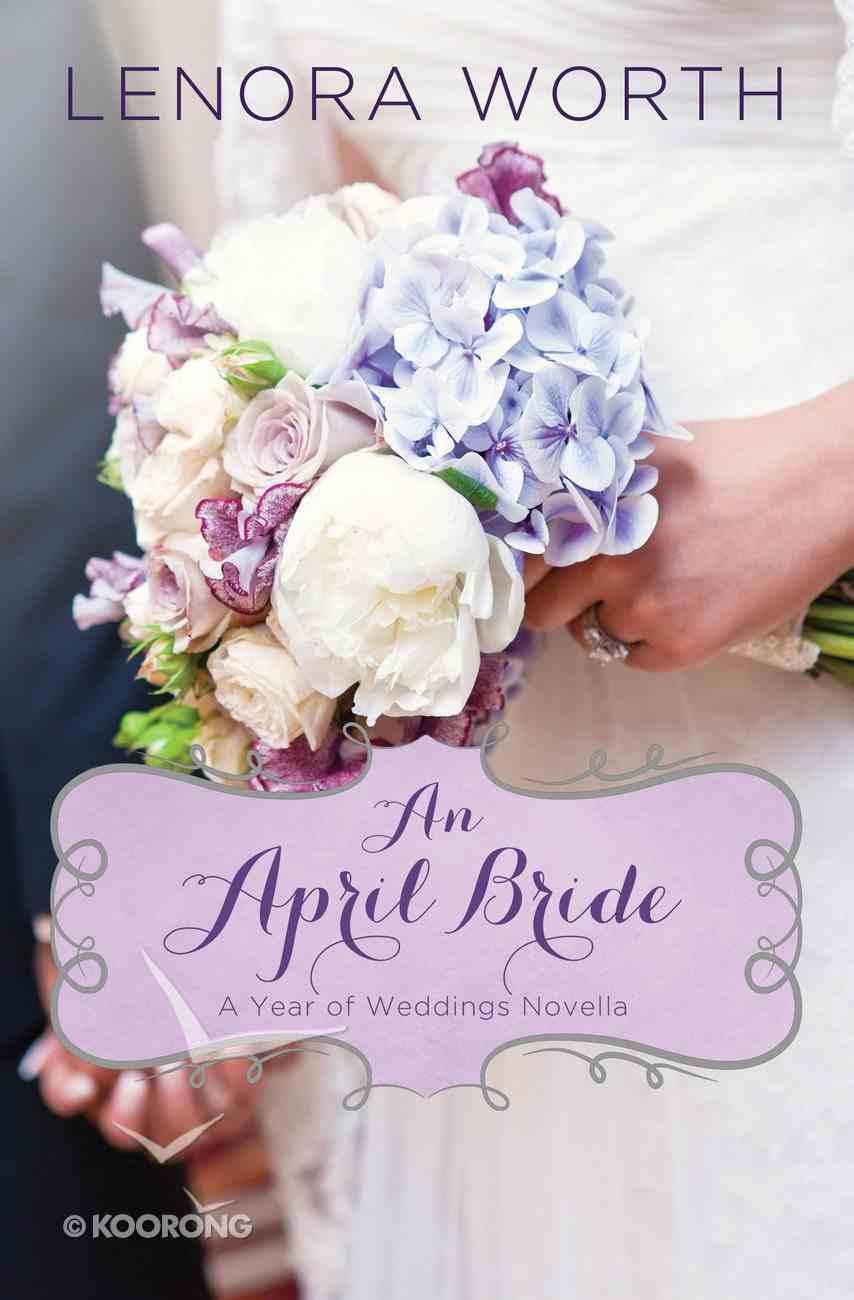 An April Bride (#05 in A Year Of Weddings Novella Series) eBook