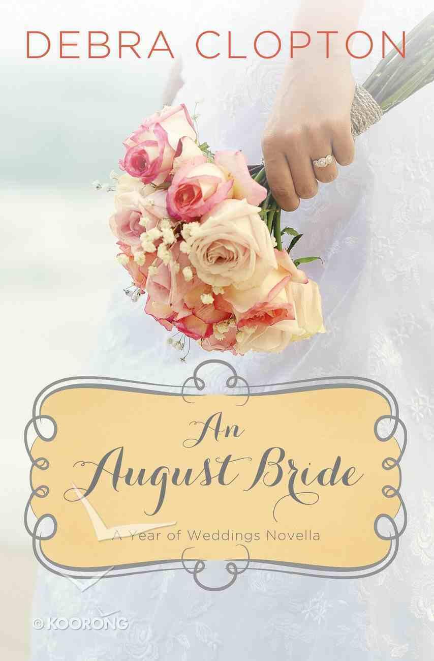 An August Bride (#09 in A Year Of Weddings Novella Series) eBook