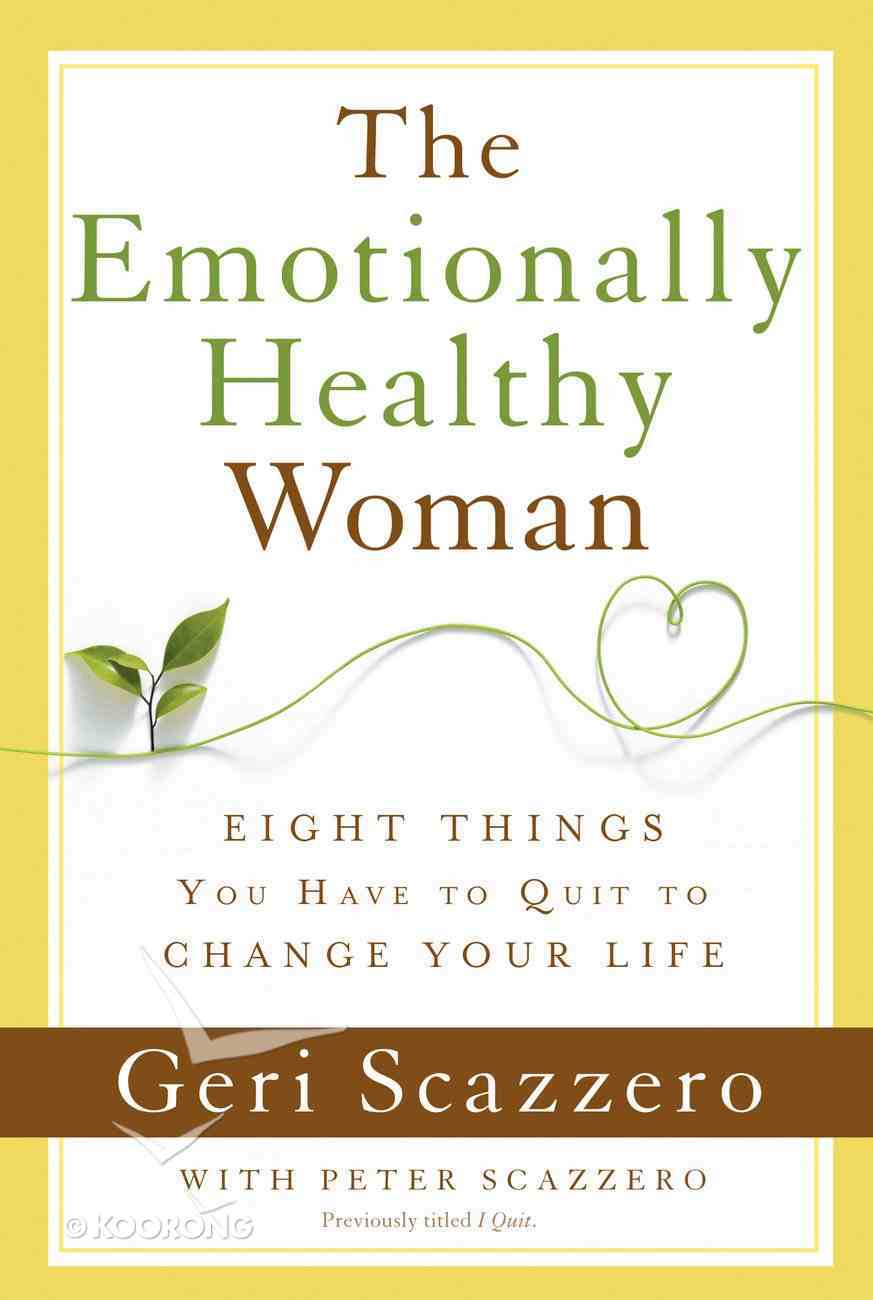 The Emotionally Healthy Woman: Eight Things You Have to Quit to Change Your Life eBook