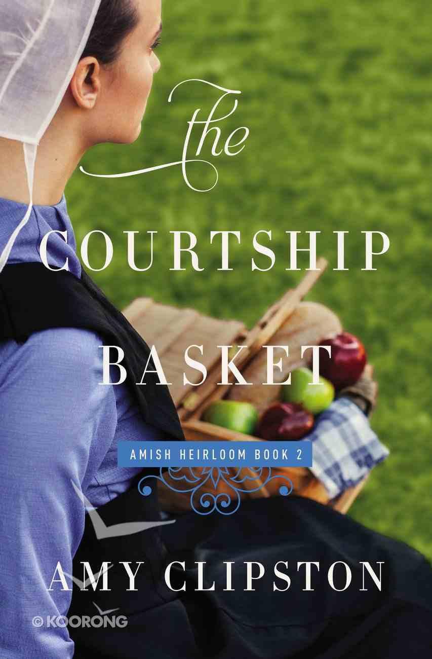 The Courtship Basket (#02 in Amish Heirloom Novel Series) eBook
