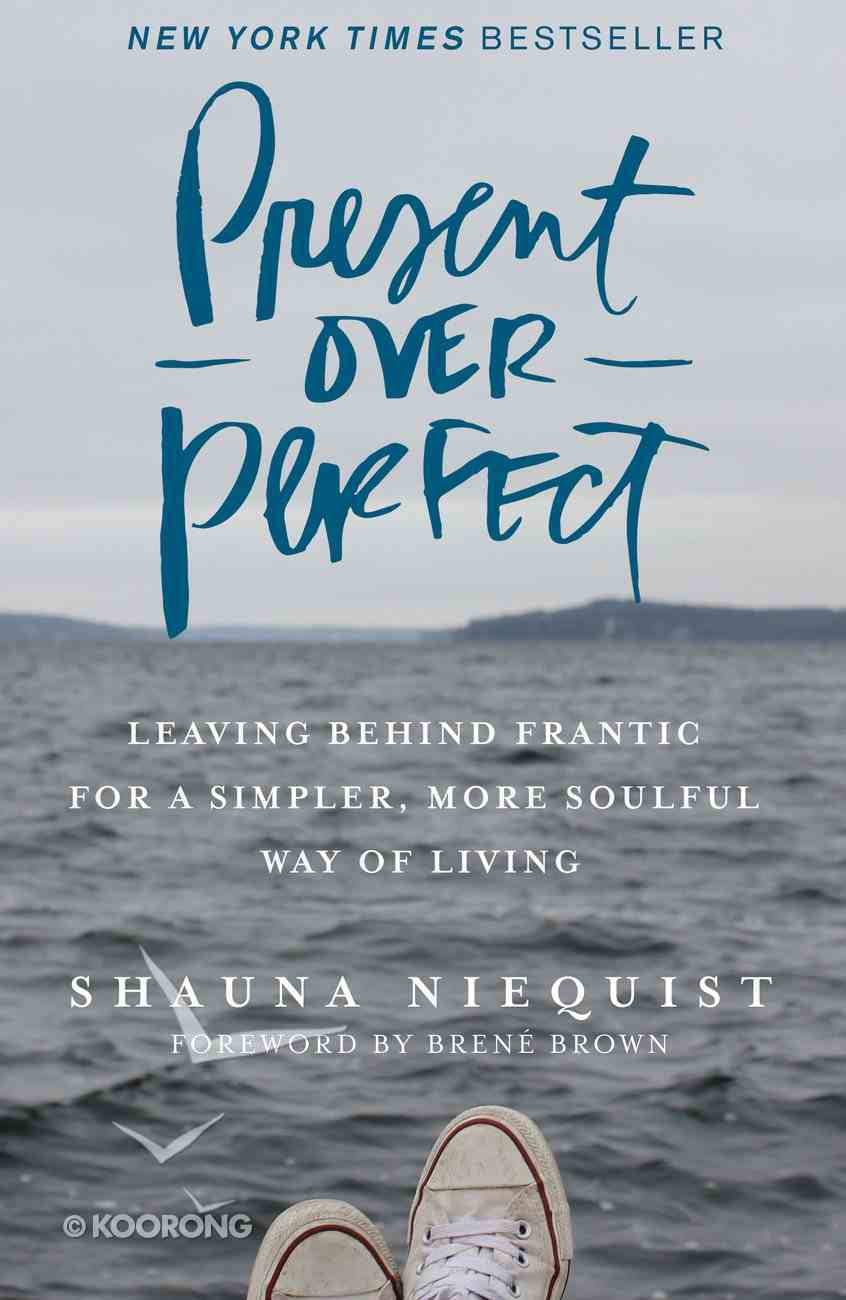 Present Over Perfect: Leaving Behind Frantic For a Simpler, More Soulful Way of Living eBook
