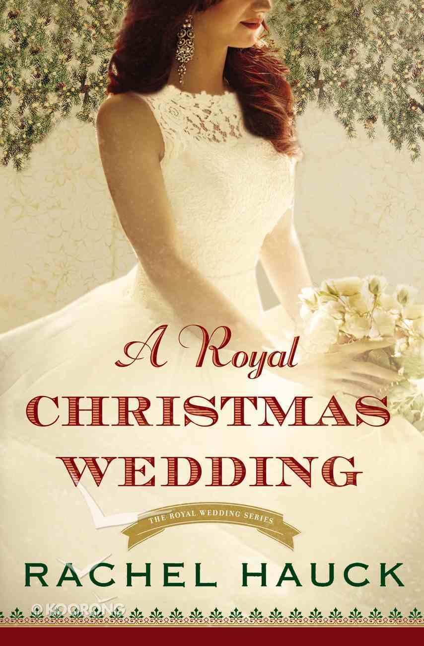 A Royal Christmas Wedding (#04 in The Royal Wedding Series) eBook
