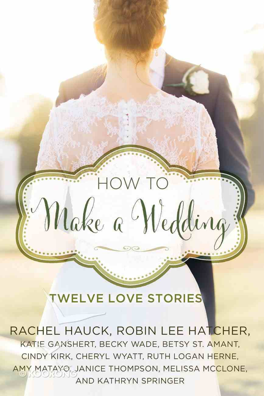 How to Make a Wedding - 12 Love Stories (Year Of Wedding Story Novella Series) Paperback