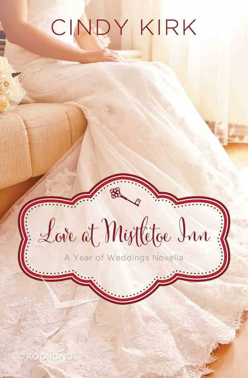 A Love At Mistletoe Inn: December Wedding Story (#01 in Year Of Wedding Story Novella Series) eBook