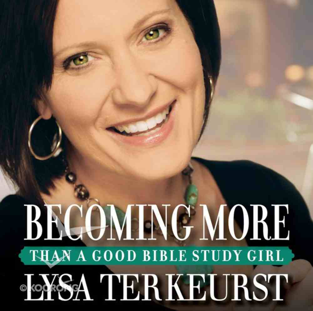 Becoming More Than a Good Bible Study Girl eAudio Book