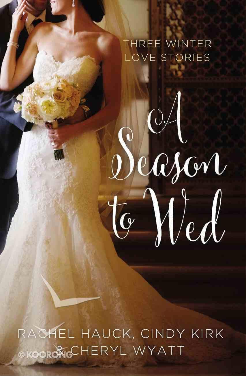 Season to Wed, A: Winter Love Stories (3in1) (Year Of Wedding Story Novella Series) eBook