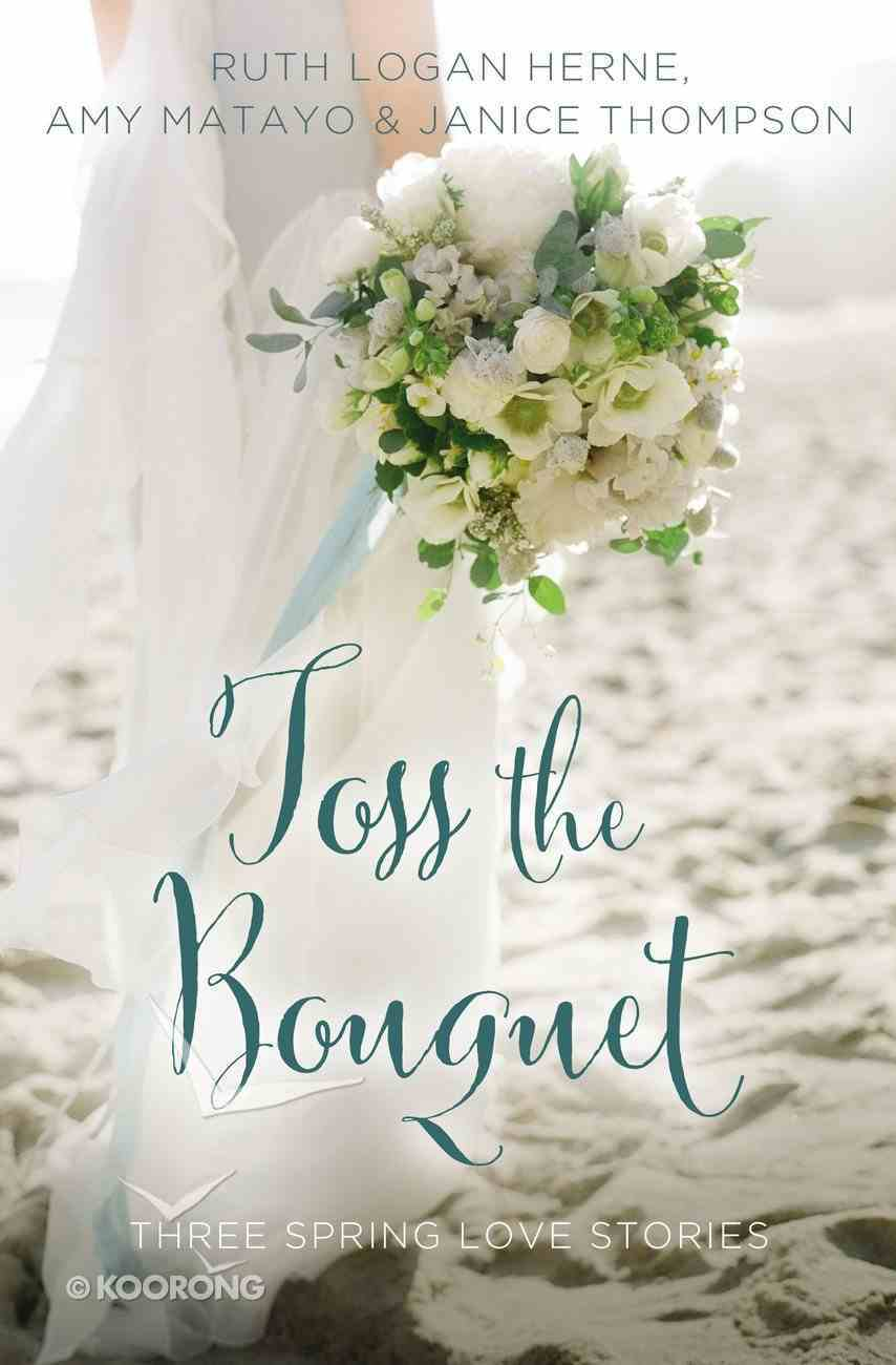 Toss the Bouquet: Spring Love Stories (3in1) (Year Of Wedding Story Novella Series) eBook