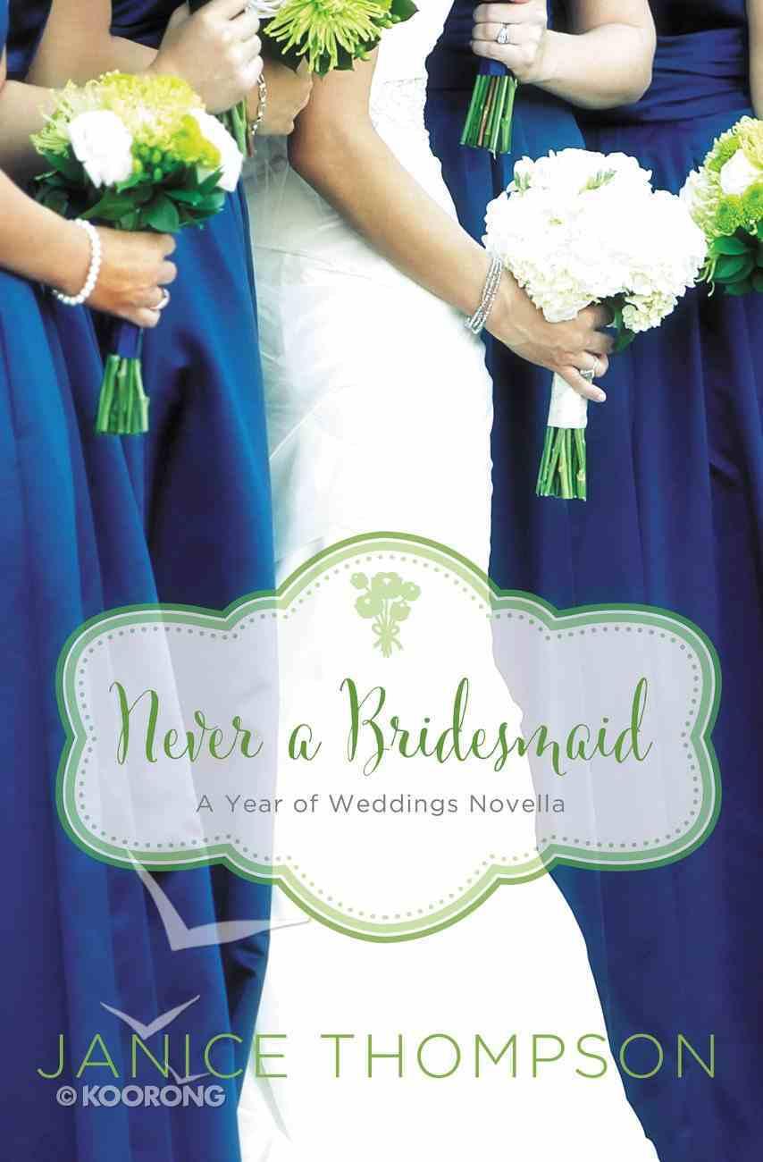 A Never a Bridesmaid: May Wedding Story (#06 in Year Of Wedding Story Novella Series) eBook
