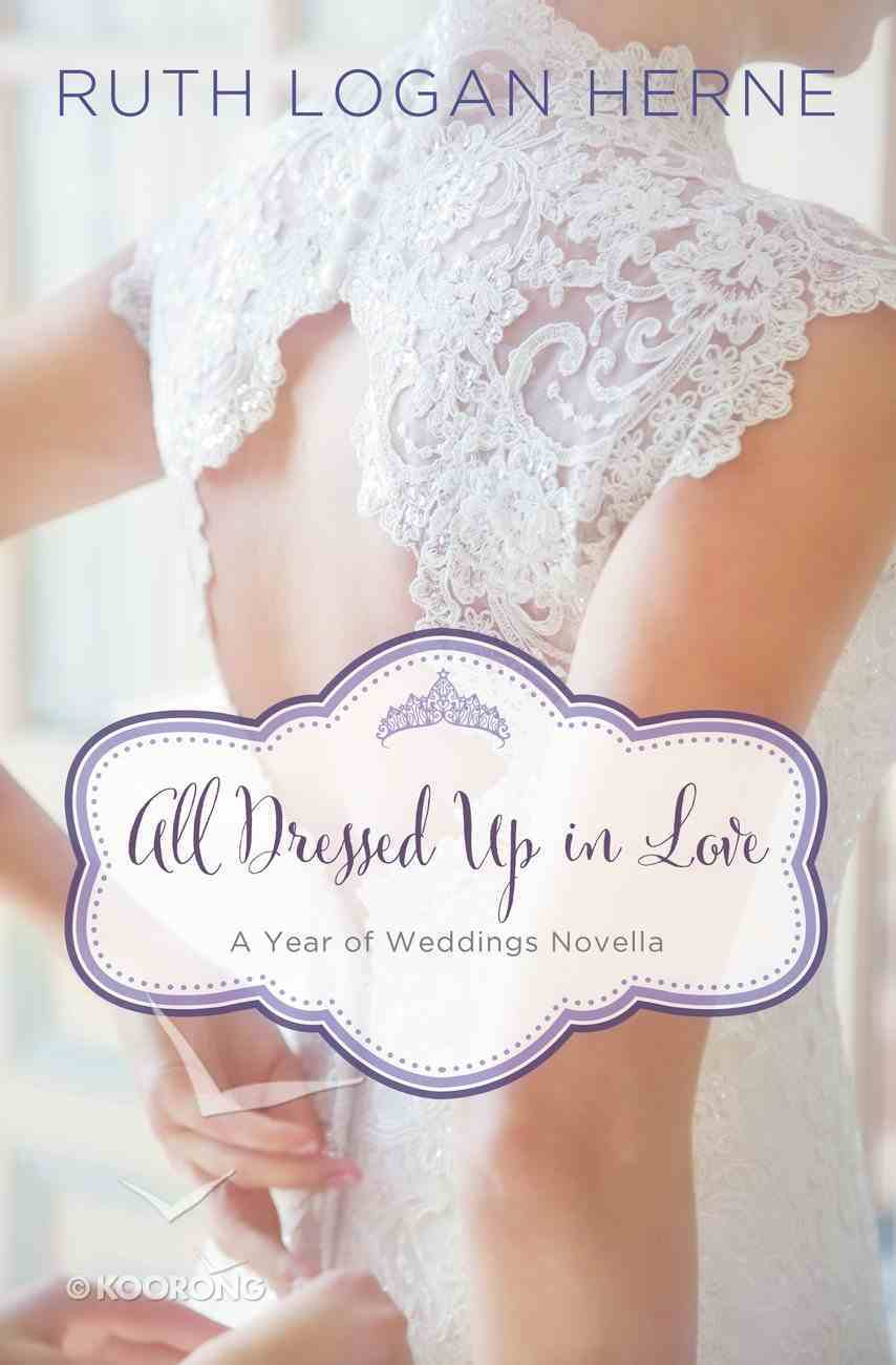 A All Dressed Up in Love: March Wedding Story (#04 in Year Of Wedding Story Novella Series) eBook