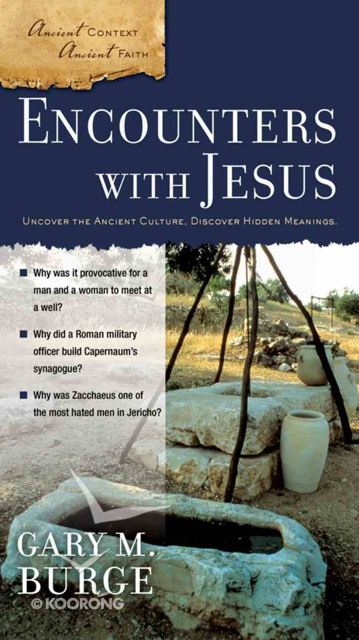Encounters With Jesus (Ancient Context, Ancient Faith Series) eBook