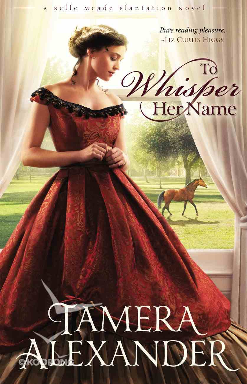 To Whisper Her Name (#01 in A Belle Meade Plantation Series) eBook