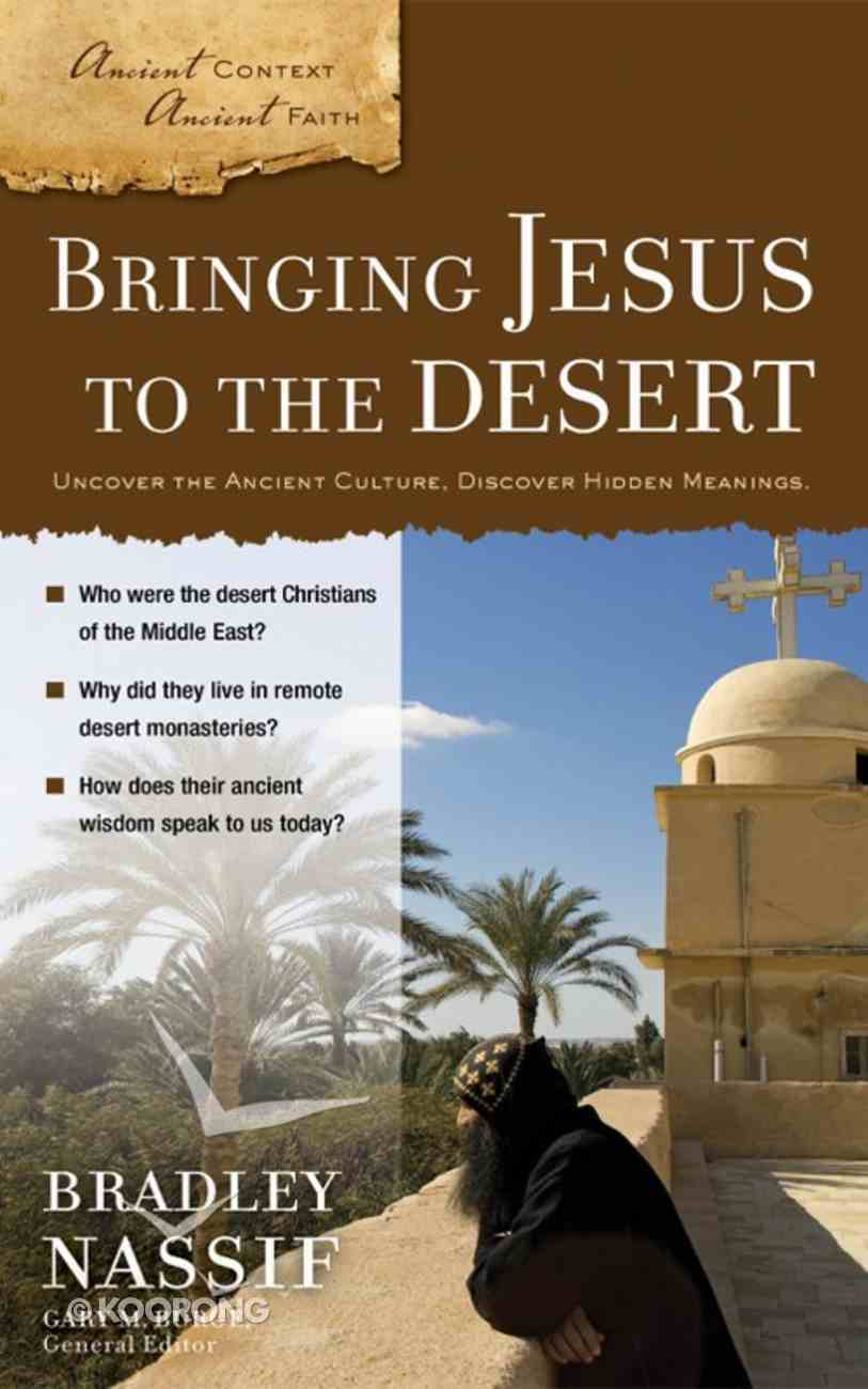Bringing Jesus to the Desert (Ancient Context, Ancient Faith Series) eBook
