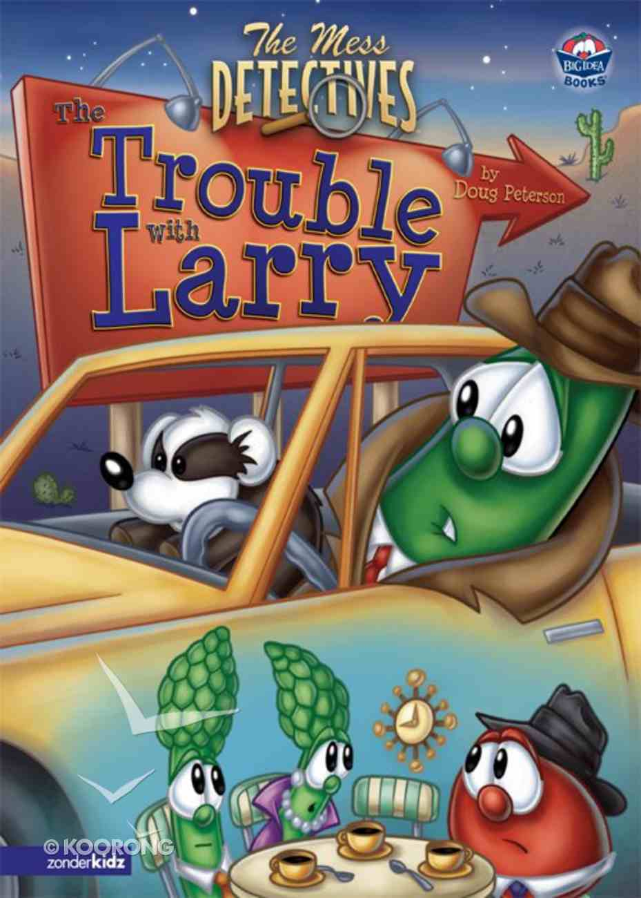 The Trouble With Larry (#06 in Veggie Tales: The Mess Detectives (Veggietales) Series) eBook