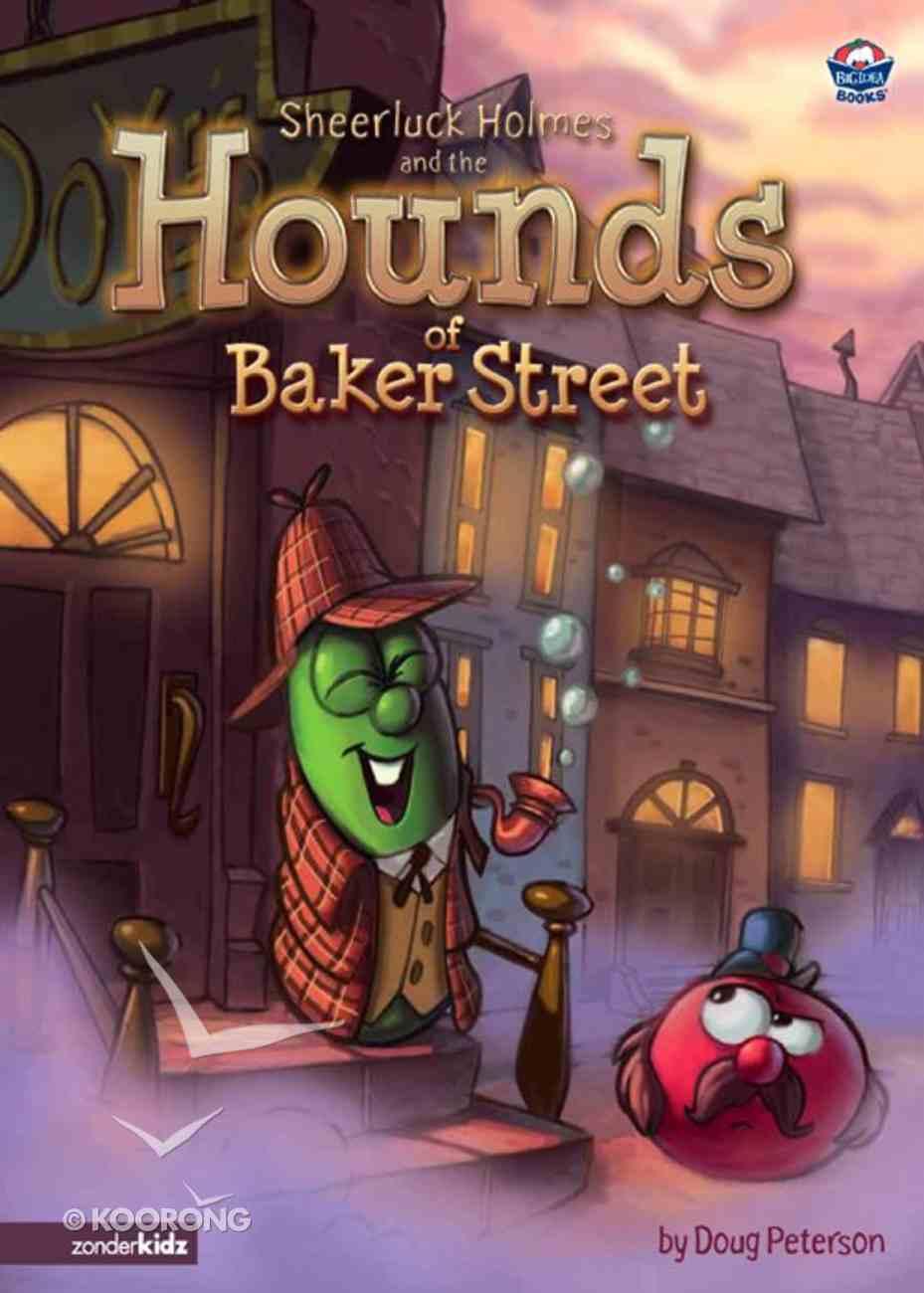 Big Idea Books: Sheerluck Holmes and the Hounds of Baker Street (Veggie Tales (Veggietales) Series) eBook