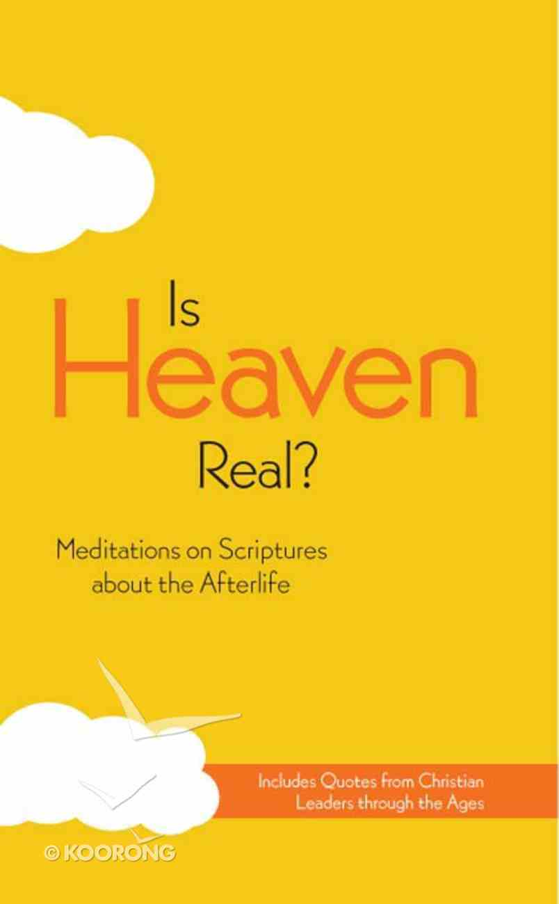 Is Heaven Real? Meditations on Scriptures About the Afterlife eBook