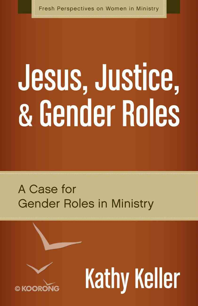 Jesus, Justice, and Gender Roles (Fresh Perspectives On Women In Ministry Series) eBook