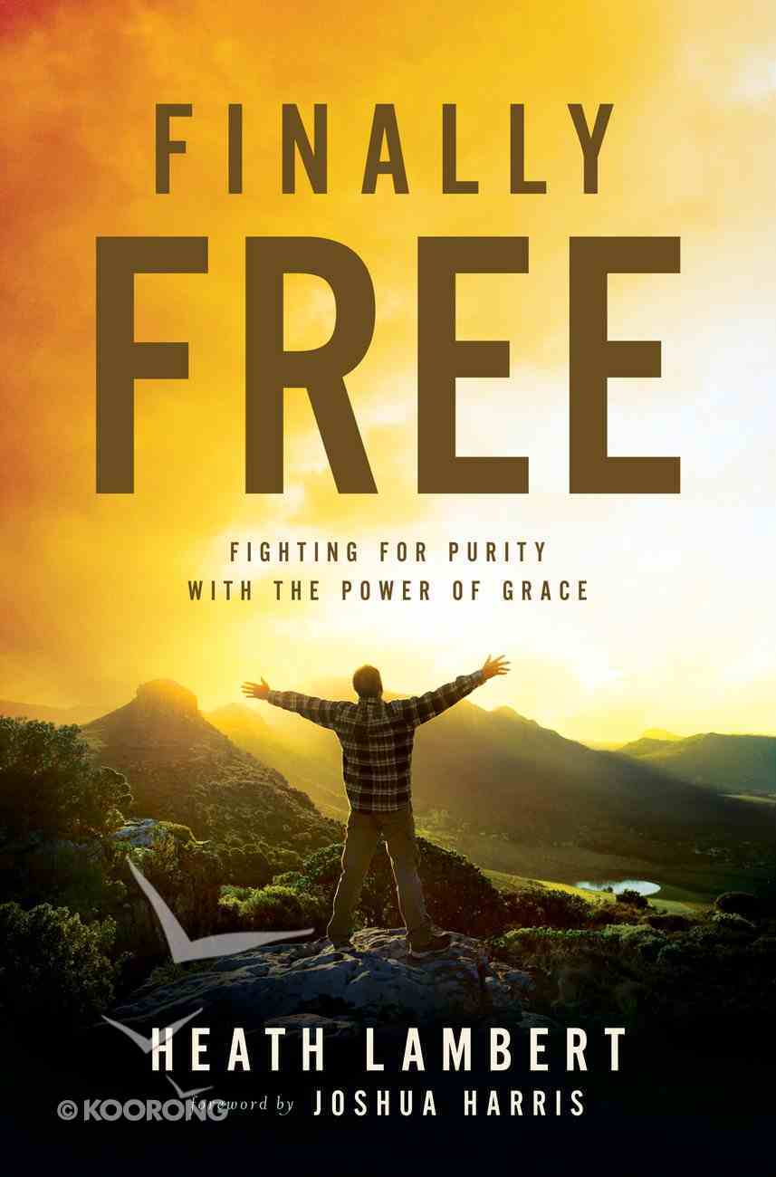 Finally Free: Fighting For Purity With the Power of Grace eBook