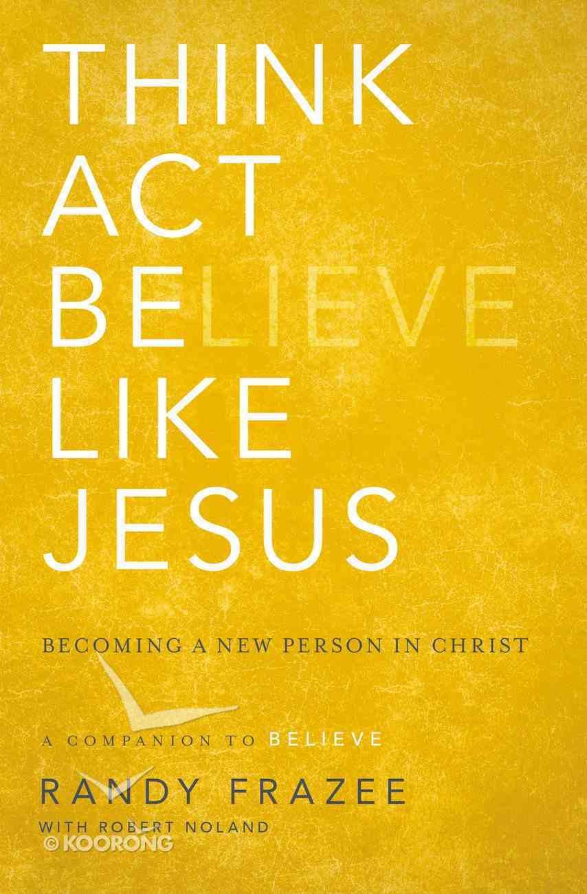 Think, Act, Be Like Jesus (Believe (Zondervan) Series) eBook