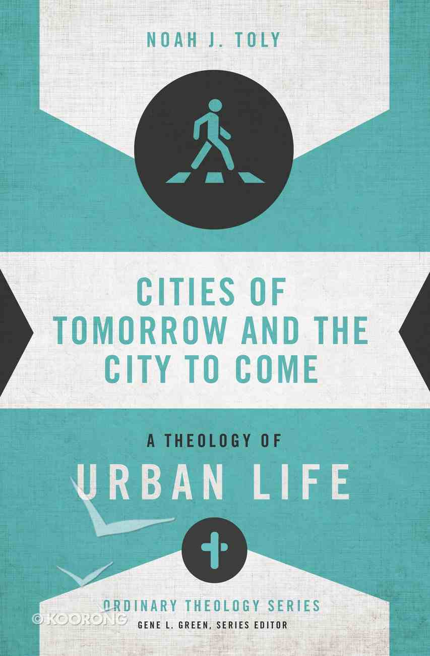 Cities of Tomorrow and the City to Come (Zondervan's Ordinary Theology Series) eBook