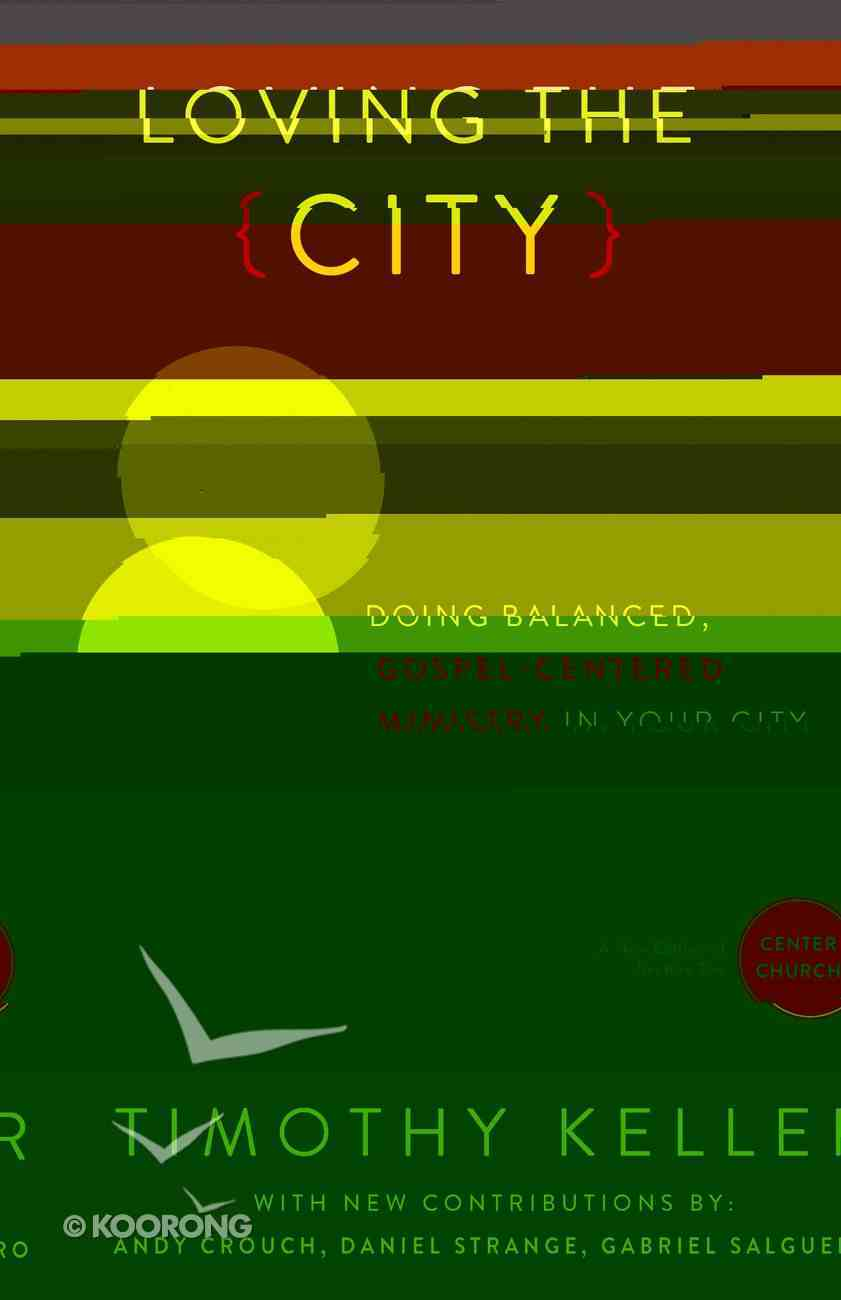 Loving the City: Doing Balanced, Gospel-Centered Ministry in Your City eBook