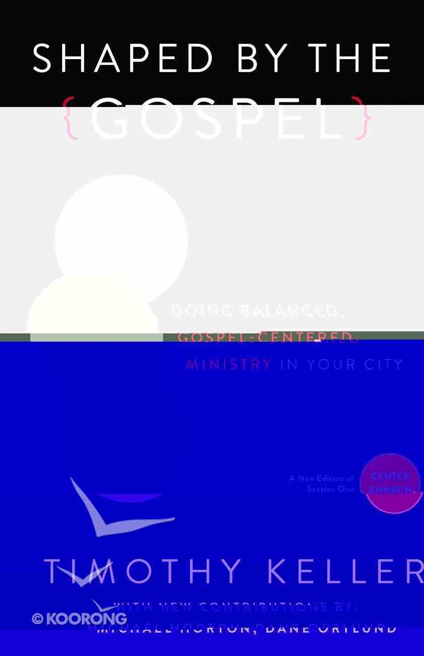 Shaped By the Gospel: Doing Balanced, Gospel-Centered Ministry in Your City eBook