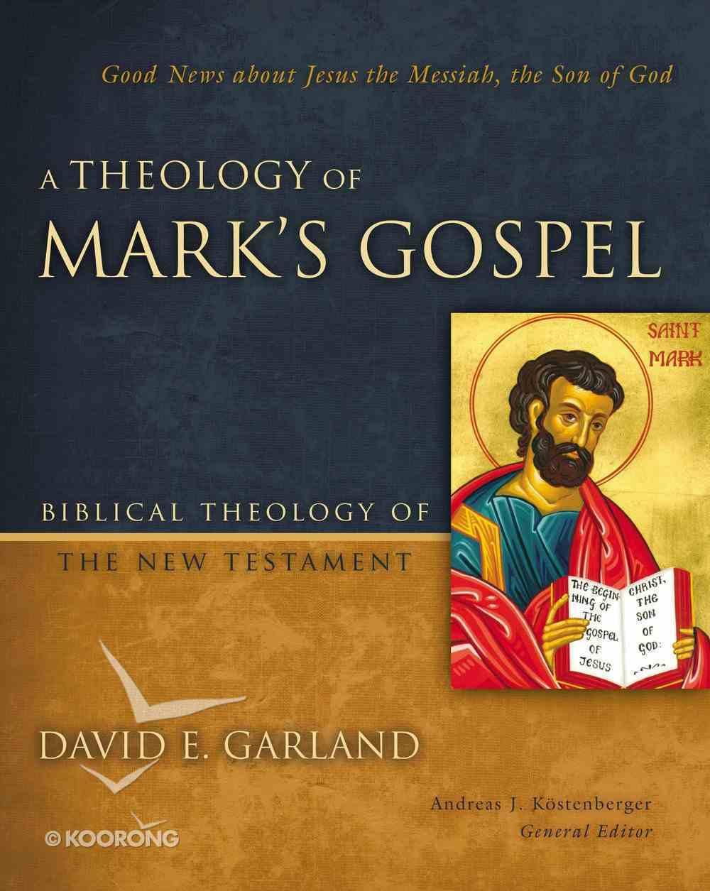 A Theology of Mark's Gospel (Biblical Theology Of The New Testament Series) eBook