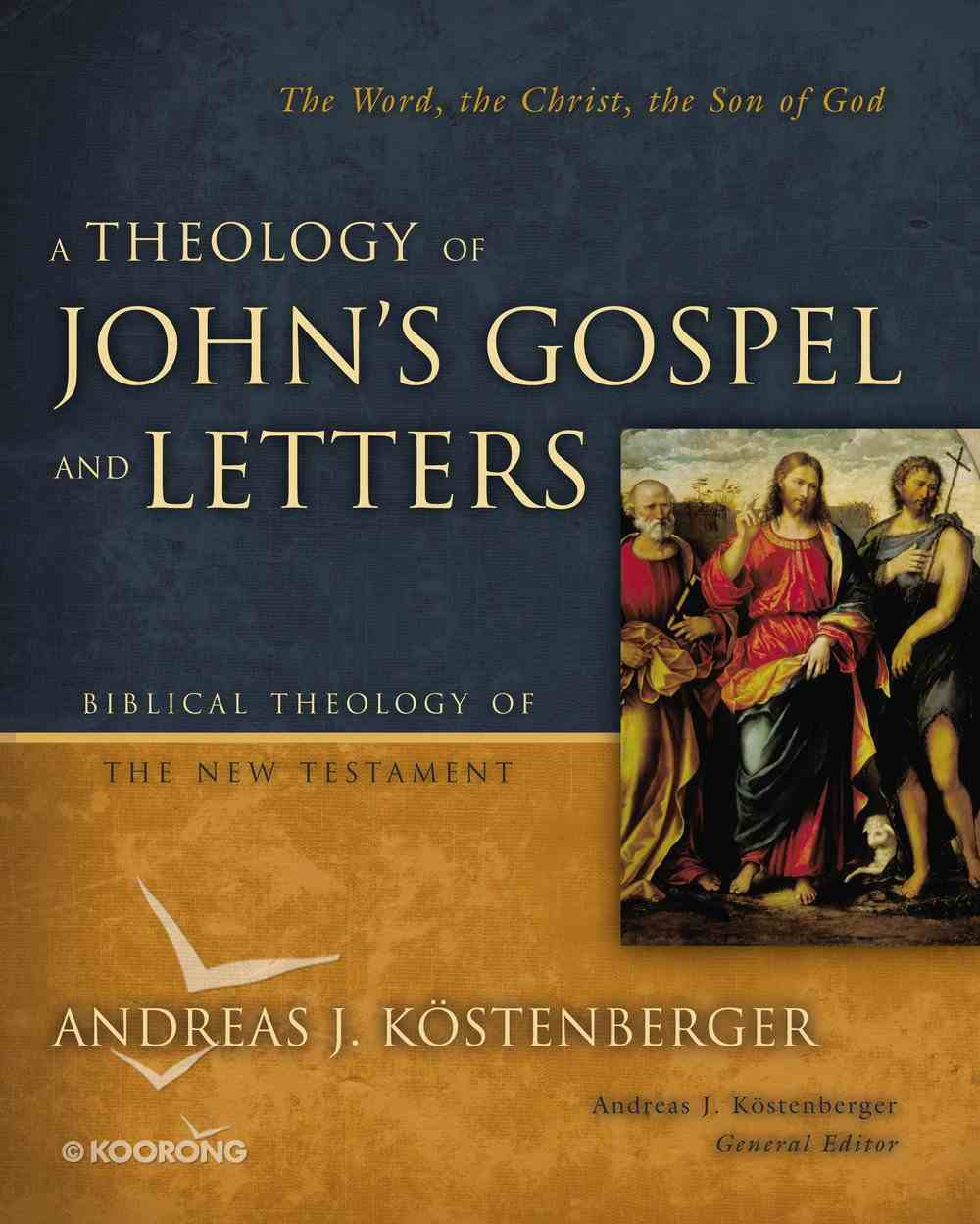 A Theology of John's Gospel and Letters (Biblical Theology Of The New Testament Series) eBook