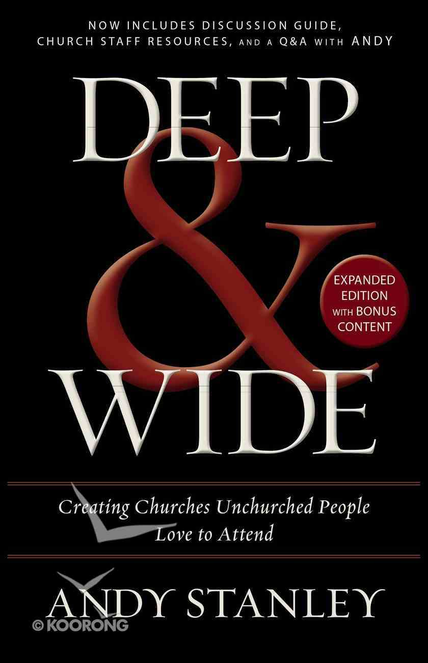 Deep and Wide: Creating Churches Unchurched People Love to Attend eBook