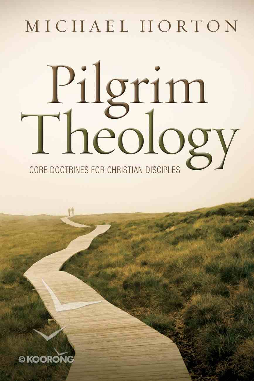 Pilgrim Theology: Core Doctrines For Christian Disciples eBook