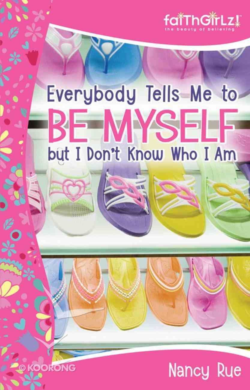 Everybody Tells Me to Be Myself But I Don't Know Who I Am (Faithgirlz! Series) eBook