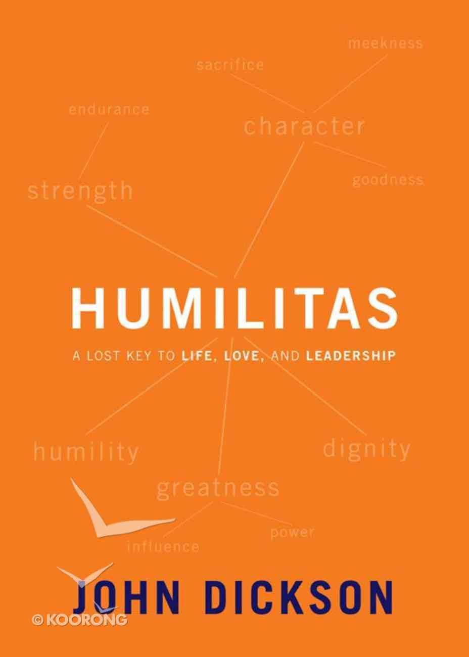 Humilitas: A Lost Key to Life, Love and Leadership eBook