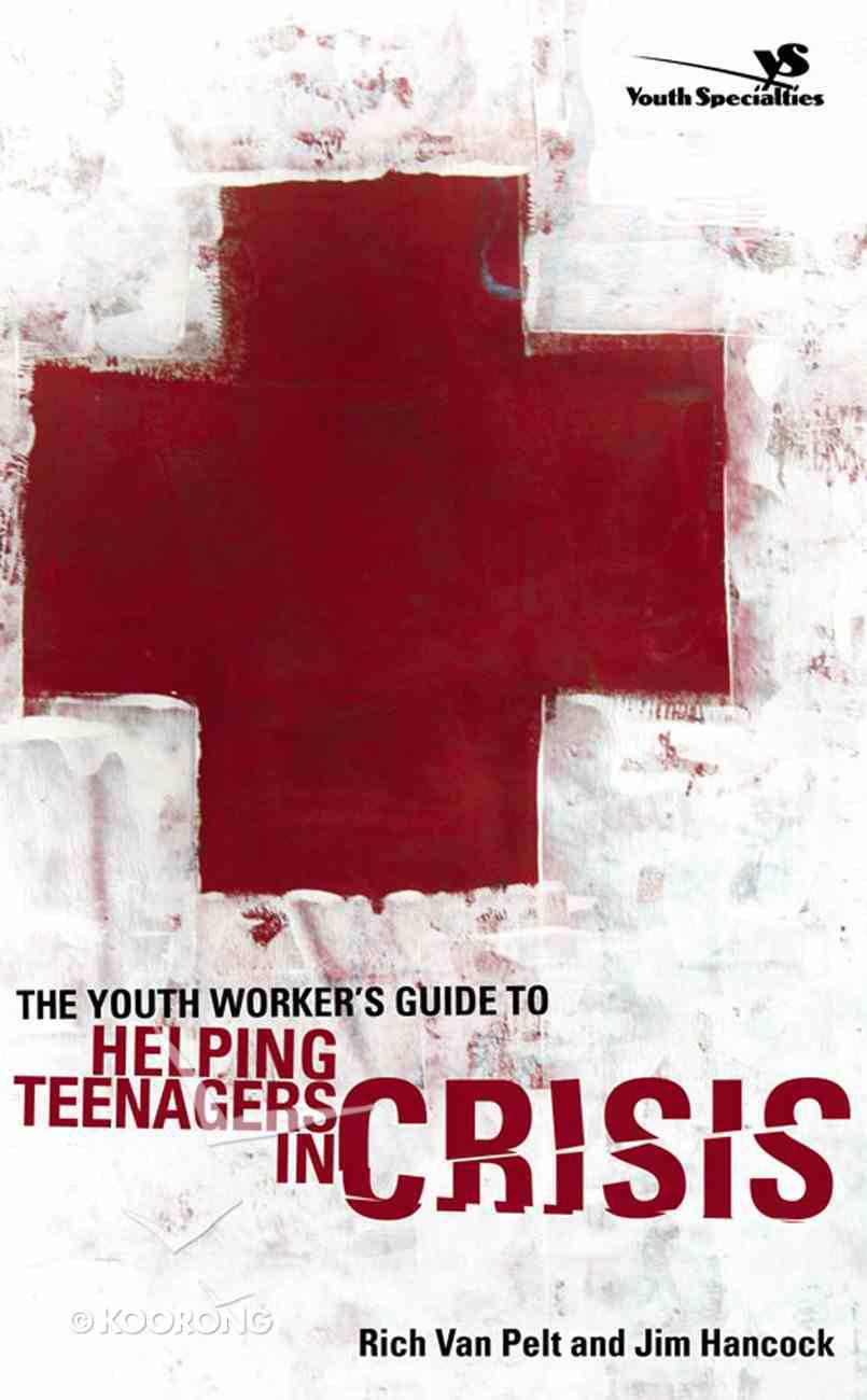The Youth Worker's Guide to Helping Teenagers in Crisis eBook