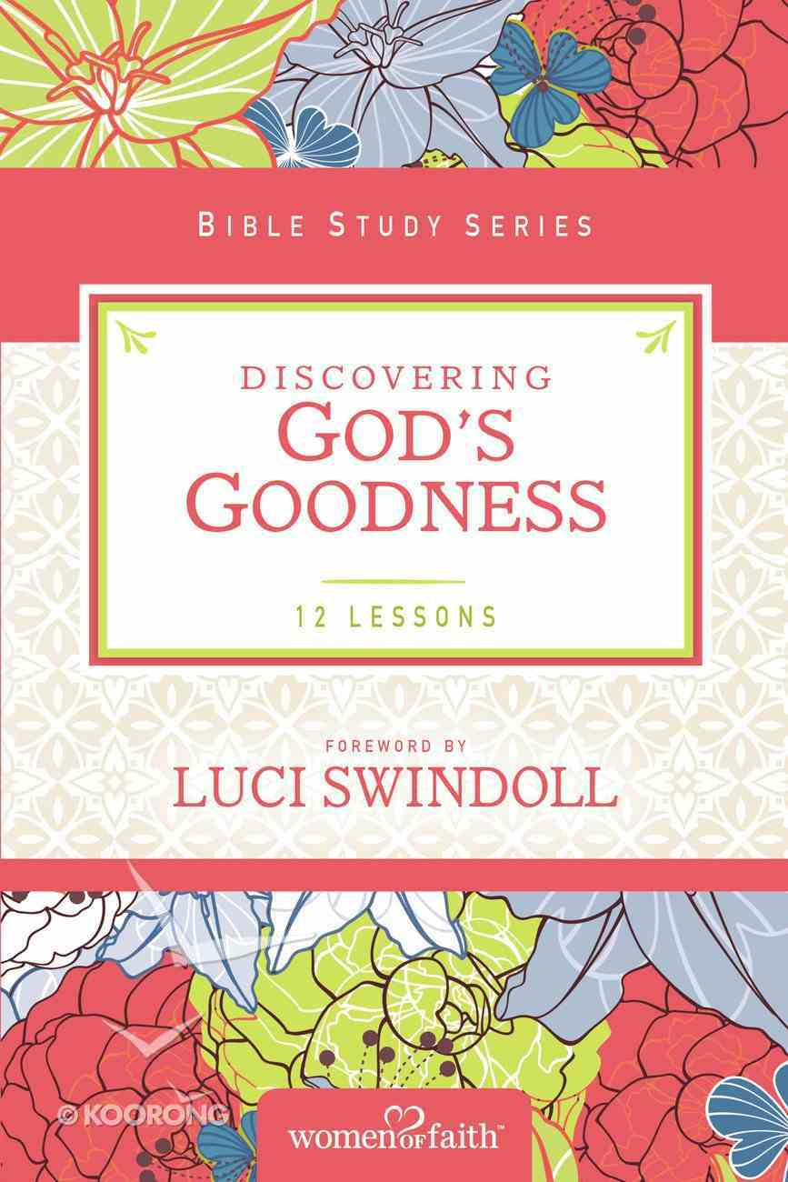 Discovering God's Goodness (Women Of Faith Study Guide Series) eBook