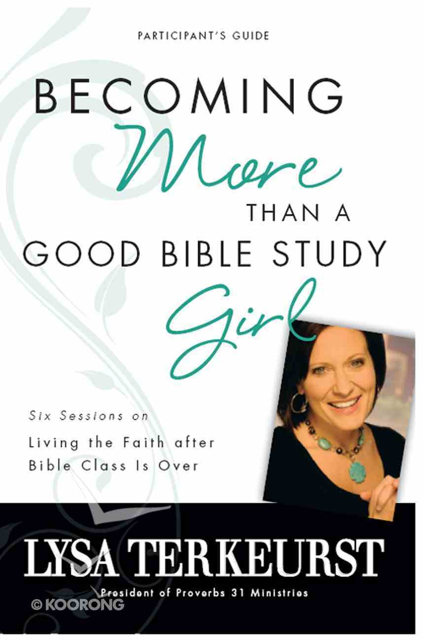Becoming More Than a Good Bible Study Girl (Participant's Guide) eBook