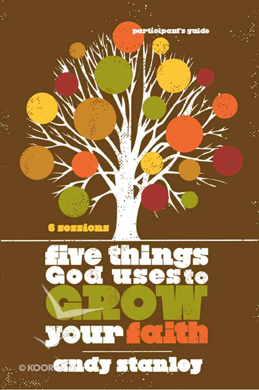 Five Things God Uses to Grow Your Faith (Participant's Guide) eBook