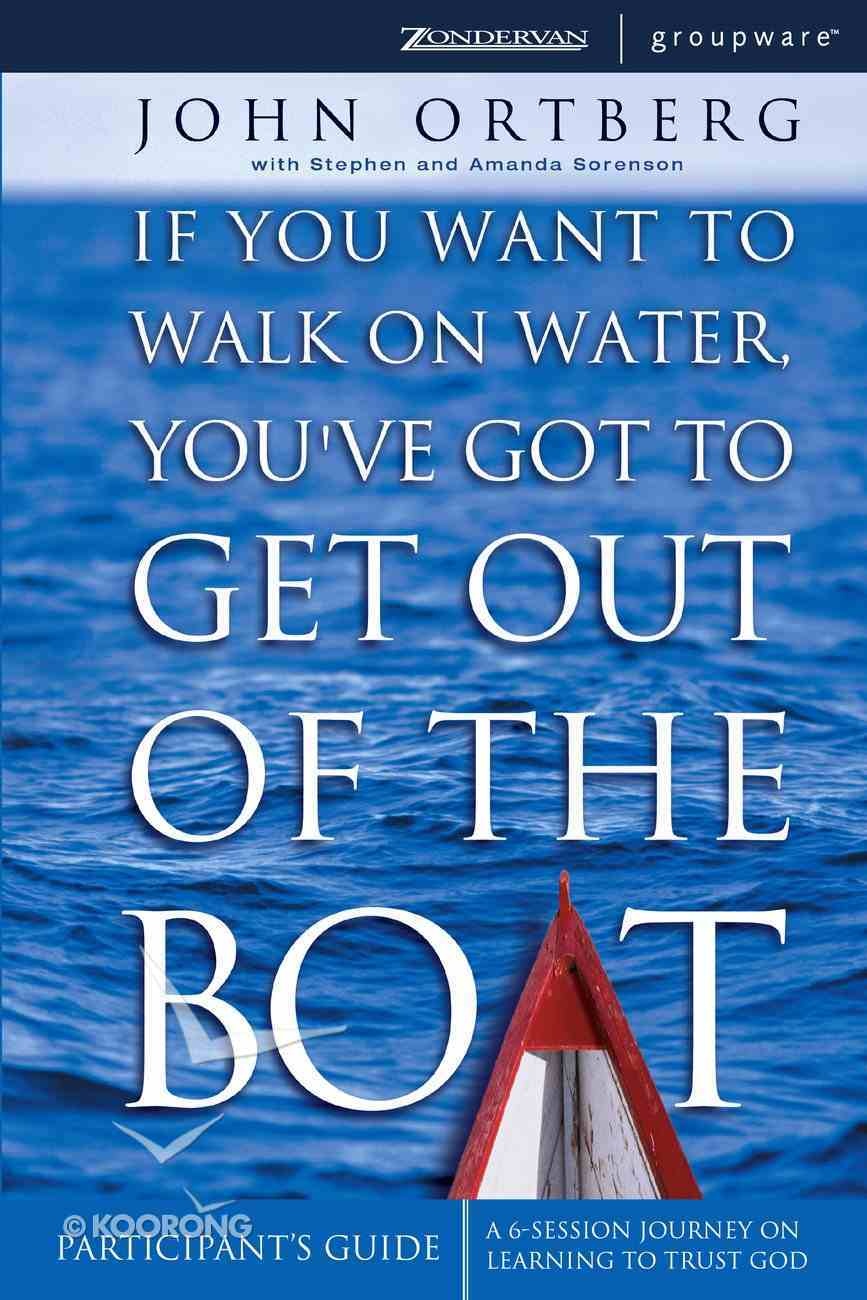 If You Want to Walk on Water, You've Got to Get Out of the Boat (Participant's Guide) eBook