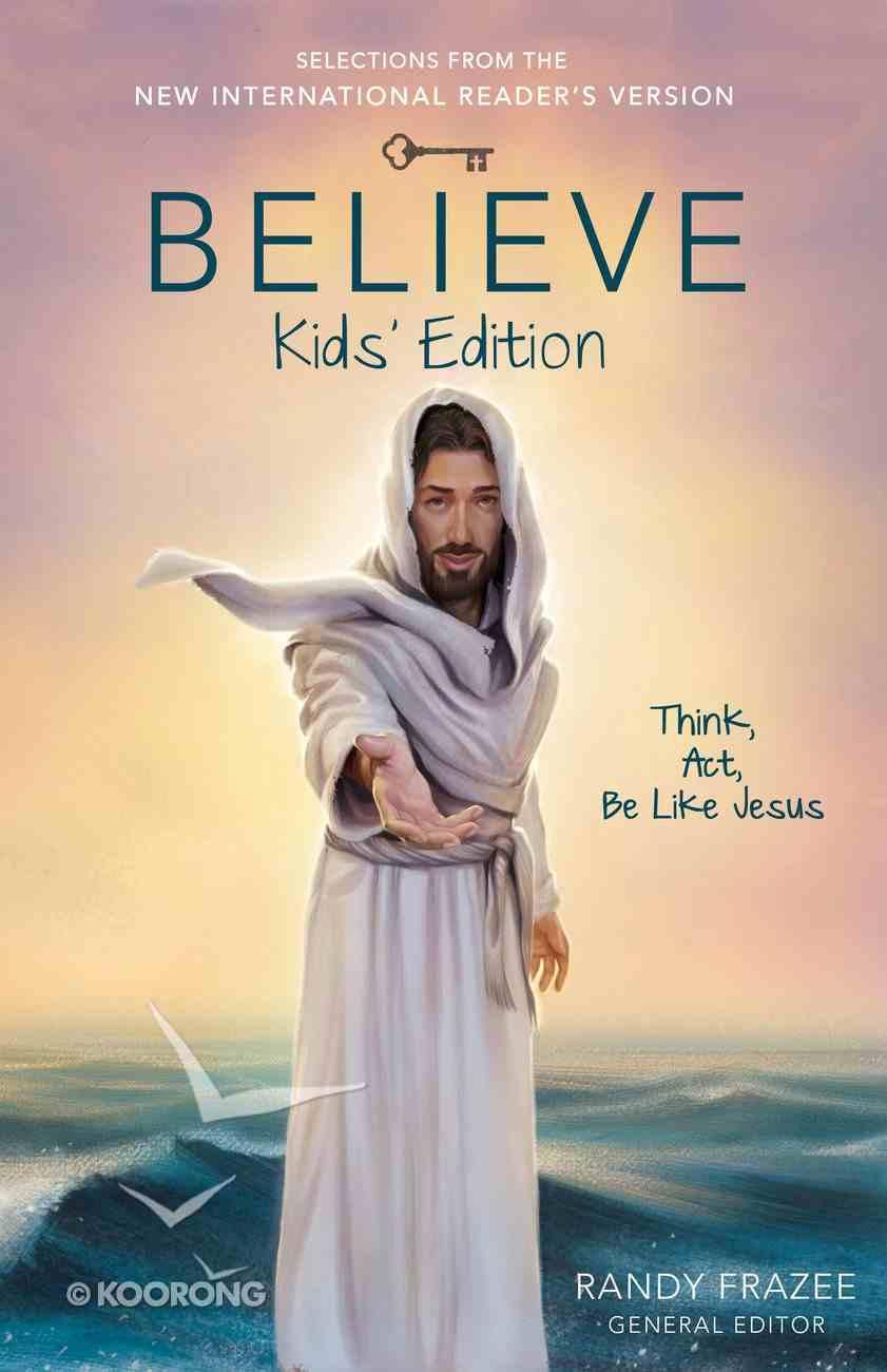 Believe Kids' Edition: Think, Act, Be Like Jesus (Believe (Zondervan) Series) eBook