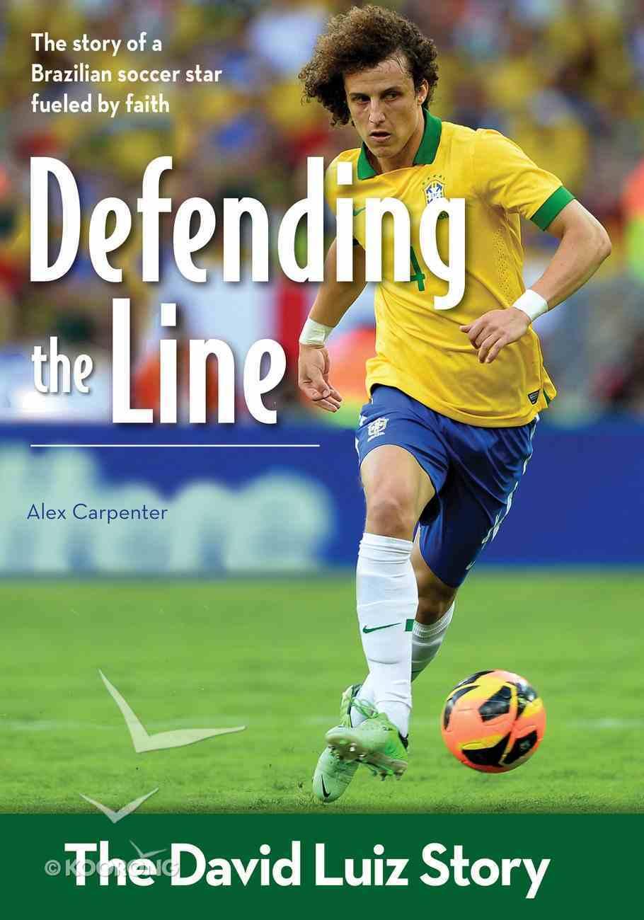 Defending the Line: The David Luiz Story (Zonderkidz Biography Series (Zondervan)) eBook