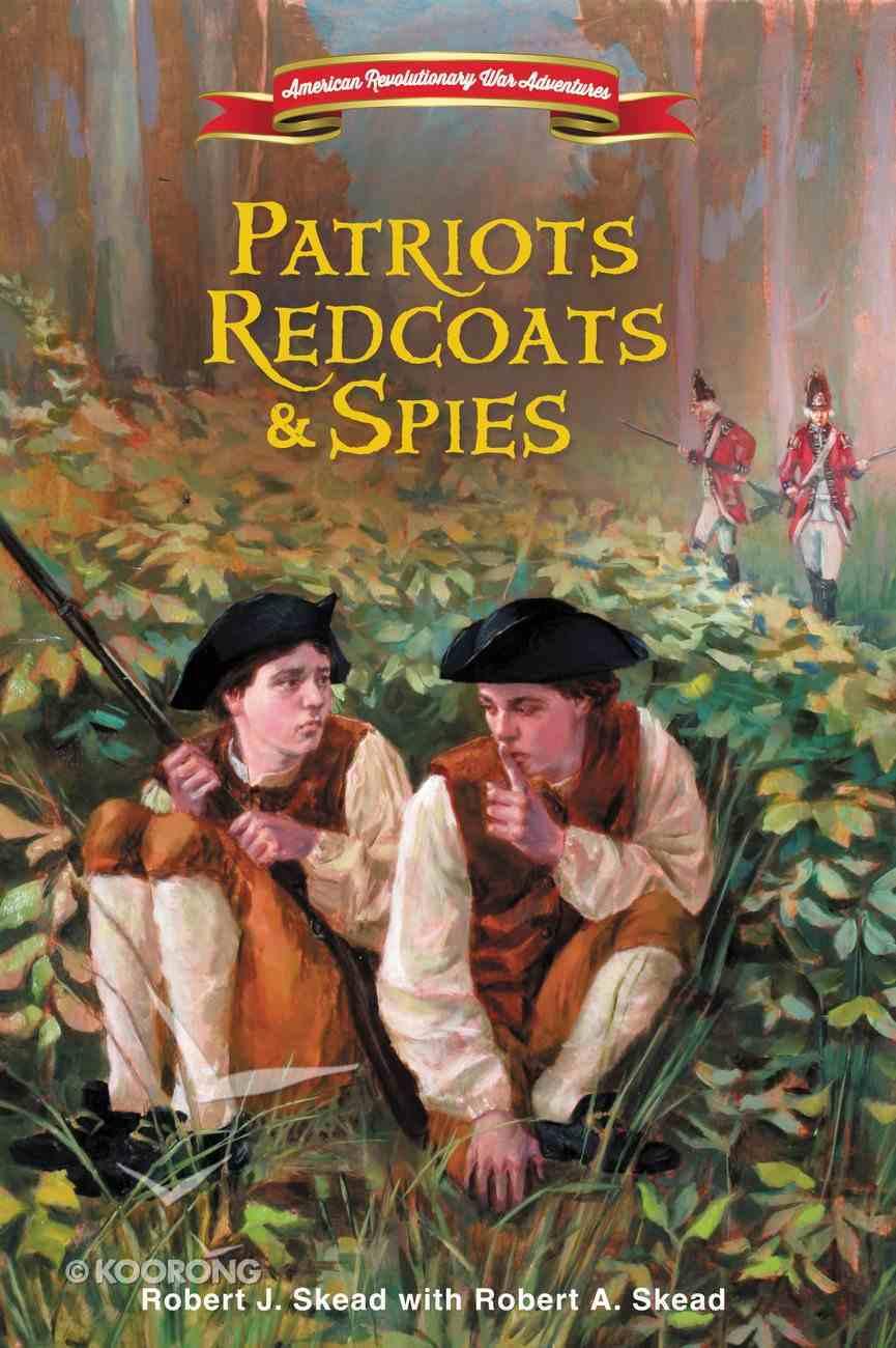 Patriots, Redcoats and Spies (#01 in American Revolutionary War Adventures Series) eBook