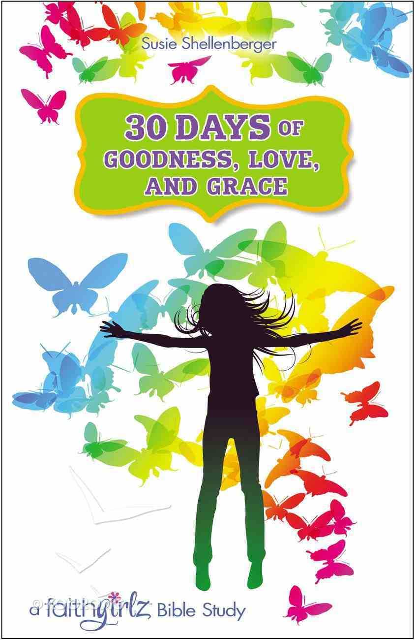30 Days of Goodness, Love, and Grace (Bible Study) (Faithgirlz! Lucy Series) eBook
