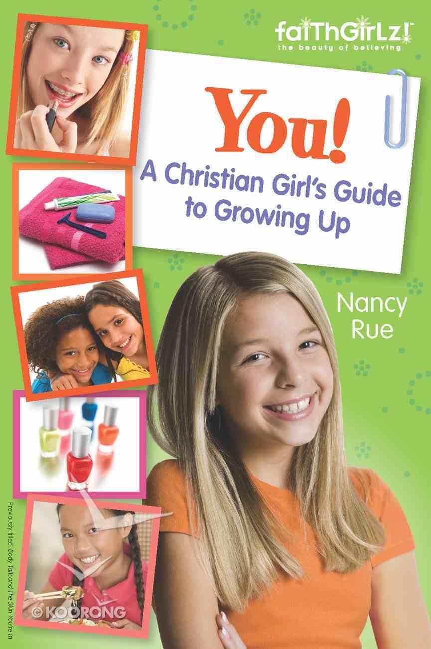 You! a Christian Girl's Guide to Growing Up (Faithgirlz! Series) eBook