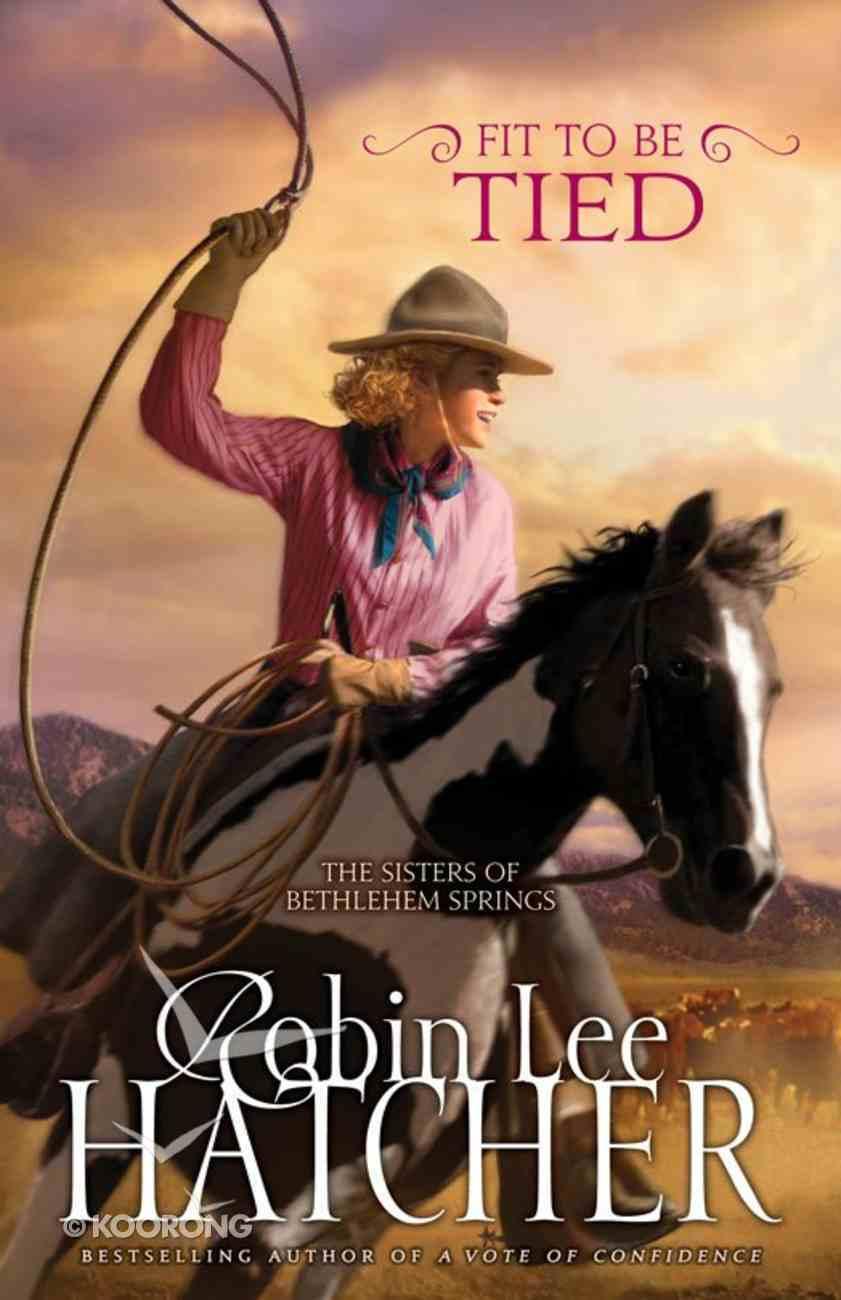 Fit to Be Tied (#2 in The Sisters Of Bethlehem Springs Series) eBook