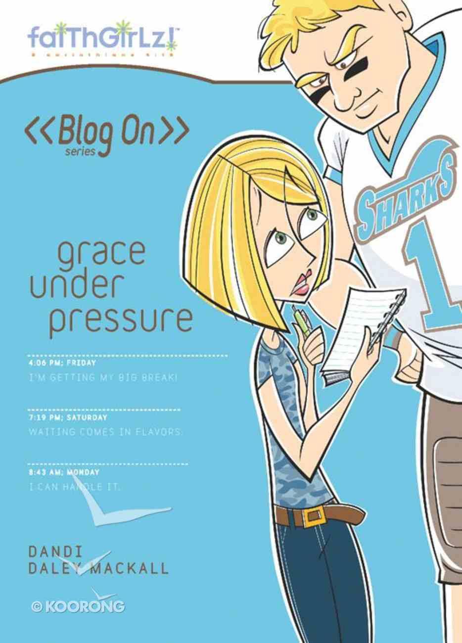 Faithgirlz Blog on #05: Grace Under Pressure (#05 in Faithgirlz Blogon Series) eBook