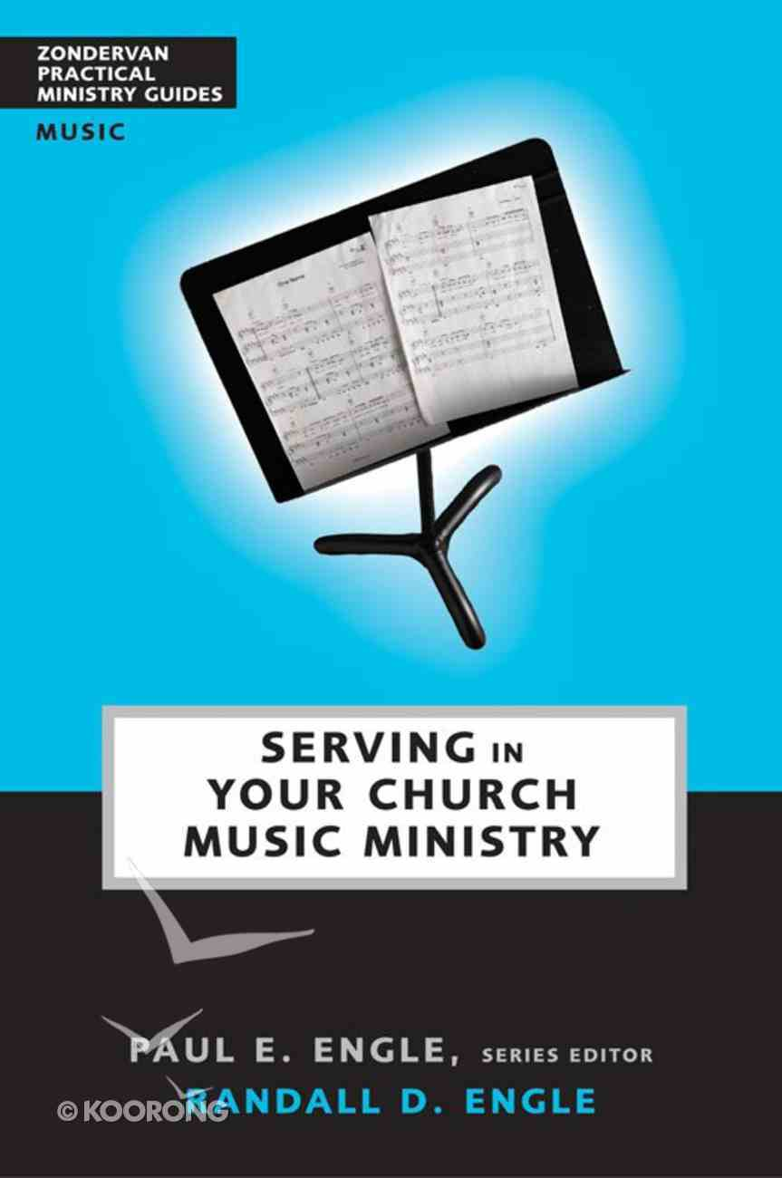 Serving in Church Music Ministry (Zondervan Practical Ministry Guide Series) eBook