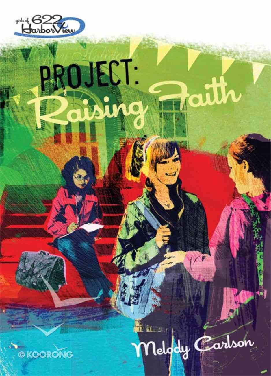 Faithgirlz! Girls of 622 Harbor View #05: Project Raising Faith (#05 in Faithgirlz! Harbor View: Project Series) eBook