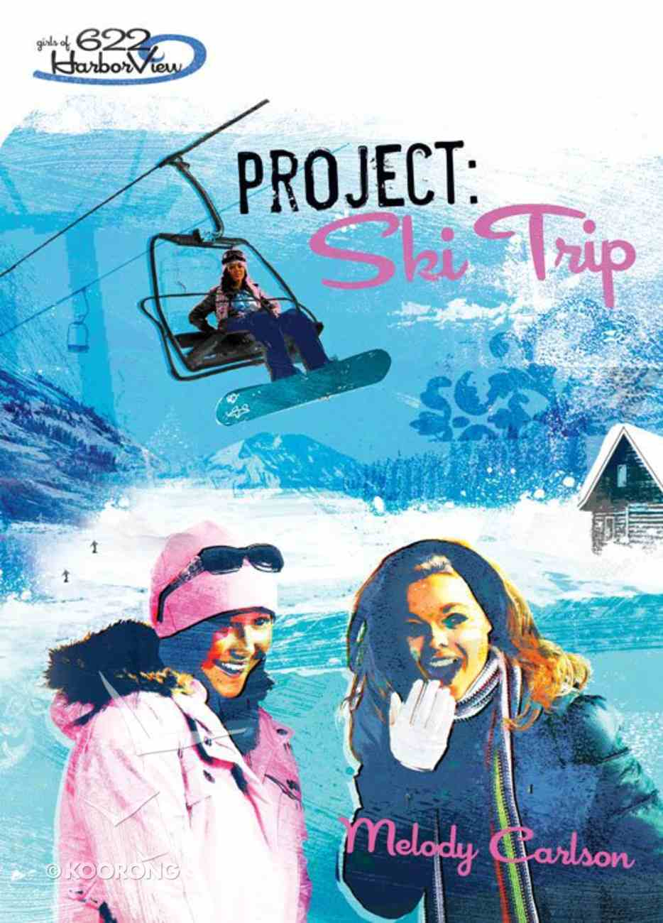 Faithgirlz! Girls of 622 Harbor View #07: Project Ski Trip (#07 in Faithgirlz! Harbor View: Project Series) eBook
