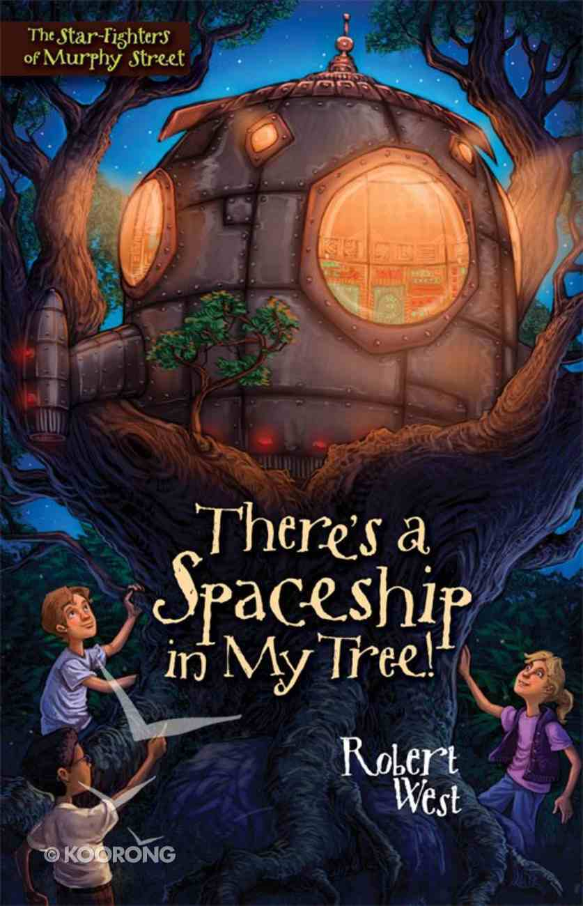 There's a Spaceship in My Tree! (#01 in The Star-fighters Of Murphy Street Series) eBook