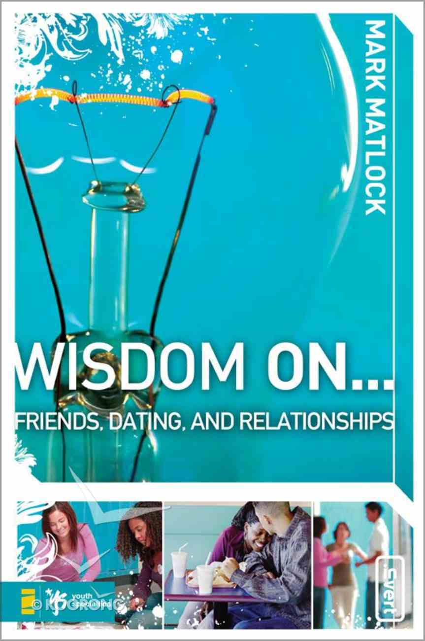 Wisdom on ... Friends, Dating, and Relationships (Wisdom On Series) eBook