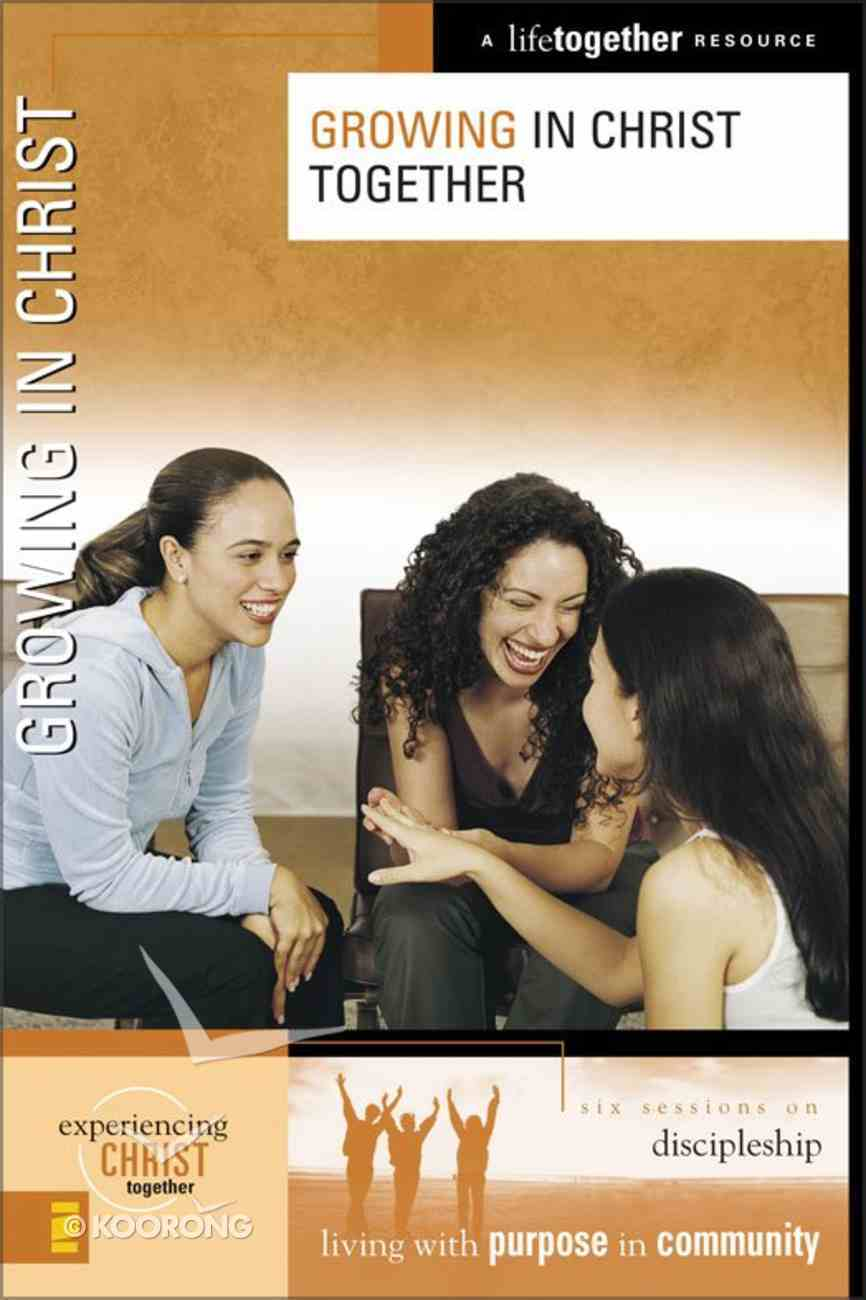 Growing in Christ Together (Experiencing Christ Together Series) eBook