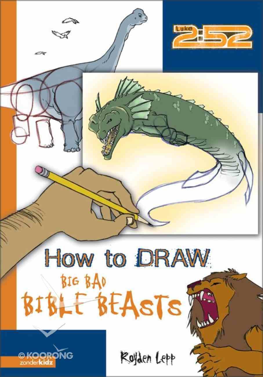 2: 52  How to Draw Big, Bad Bible Beasts (2 52 Bible Series) eBook